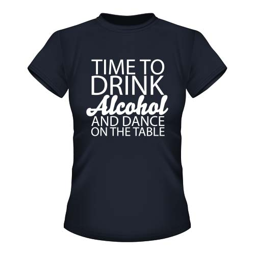 Time to drink Alcohol and dance on the Table - Damen T-Shirt - Deep Navy