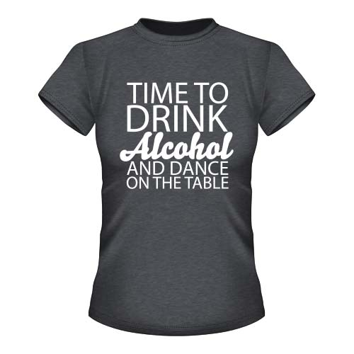 Time to drink Alcohol and dance on the Table - Damen T-Shirt - Dunkel Graumeliert