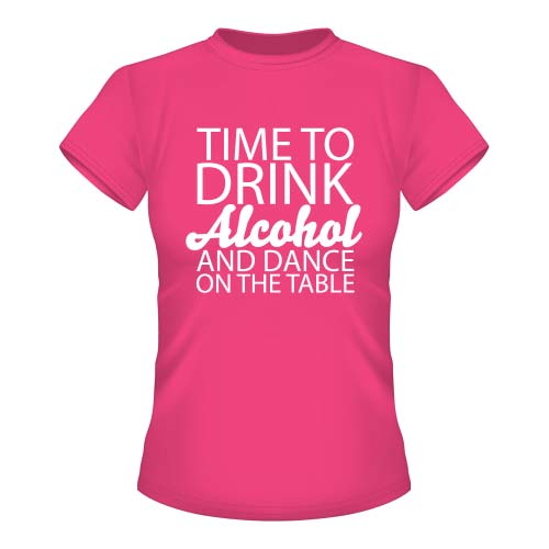 Time to drink Alcohol and dance on the Table - Damen T-Shirt - Fuchsia