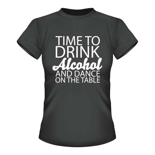 Time to drink Alcohol and dance on the Table - Damen T-Shirt - Graphit