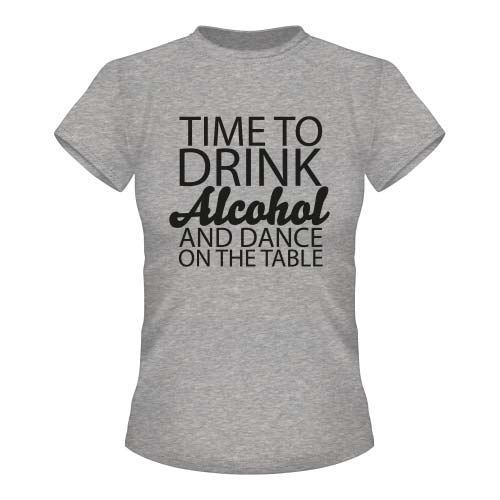 Time to drink Alcohol and dance on the Table - Damen T-Shirt - Graumeliert