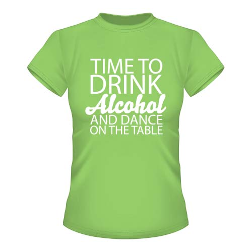 Time to drink Alcohol and dance on the Table - Damen T-Shirt - Lime