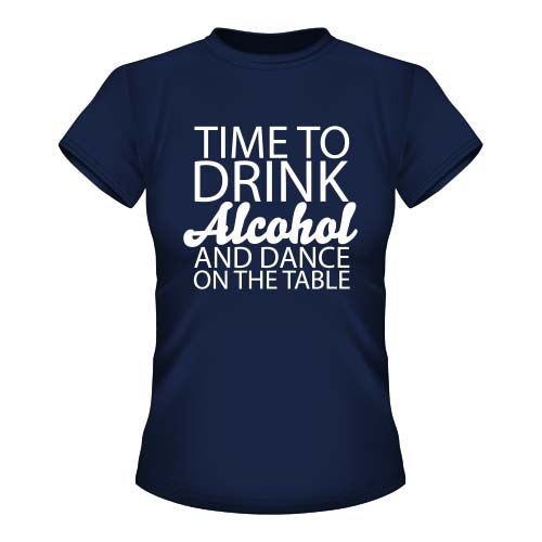 Time to drink Alcohol and dance on the Table - Damen T-Shirt - Navy