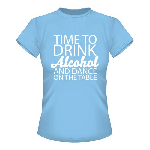 Time to drink Alcohol and dance on the Table - Damen T-Shirt - Pastellblau