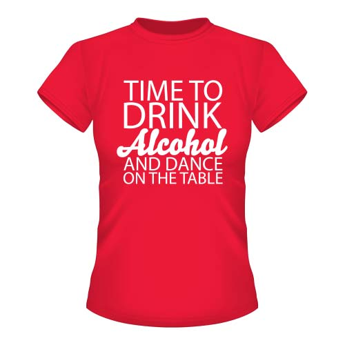 Time to drink Alcohol and dance on the Table - Damen T-Shirt - Rot