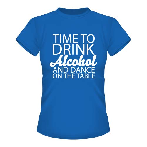 Time to drink Alcohol and dance on the Table - Damen T-Shirt - Royal