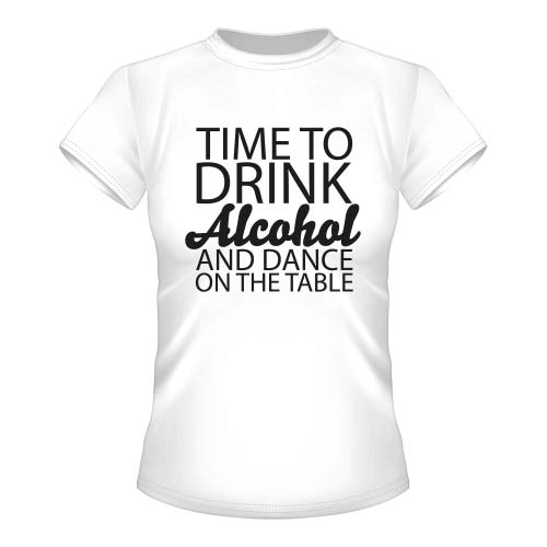 Time to drink Alcohol and dance on the Table - Damen T-Shirt - Weiß
