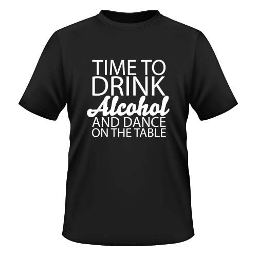 Time to drink Alcohol and dance on the Table - Herren T-Shirt - Schwarz