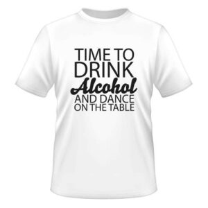 Time to drink Alcohol and dance on the Table - Herren T-Shirt - Weiß