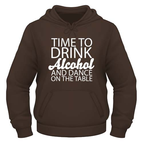 Time to drink Alcohol and dance on the Table Hoodie - Chocolate