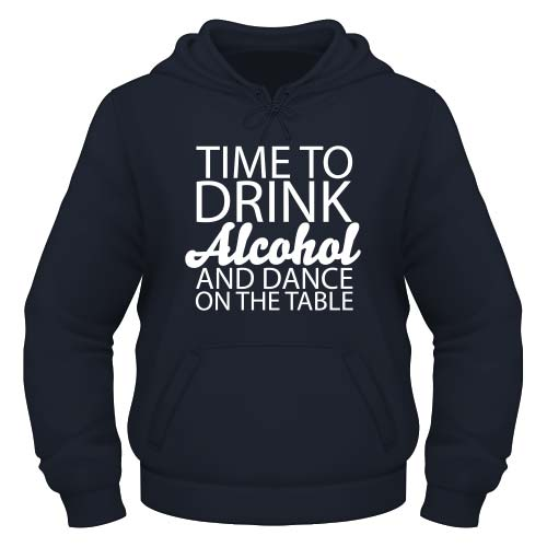 Time to drink Alcohol and dance on the Table Hoodie - Deep Navy