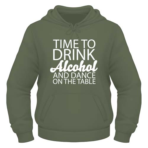 Time to drink Alcohol and dance on the Table Hoodie - Olive