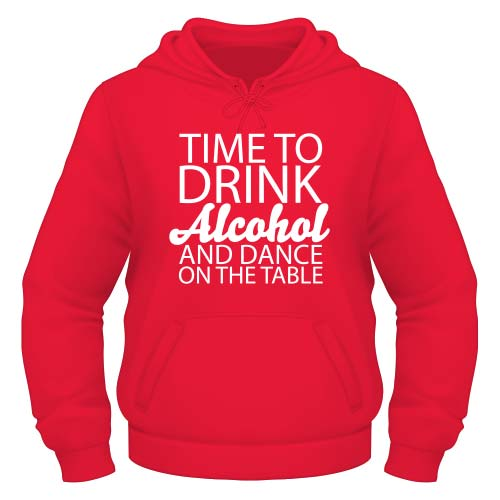 Time to drink Alcohol and dance on the Table Hoodie - Rot