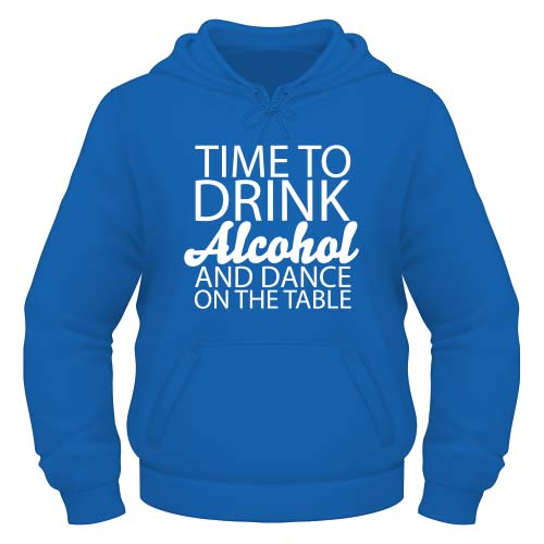 Time to drink Alcohol and dance on the Table Hoodie - Royal