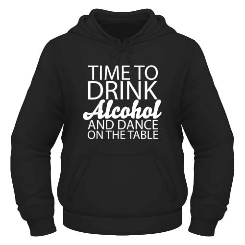Time to drink Alcohol and dance on the Table Hoodie - Schwarz